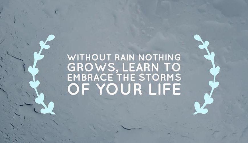 Без дождя ничего не растёт, учись принимать ливни твоей жизни